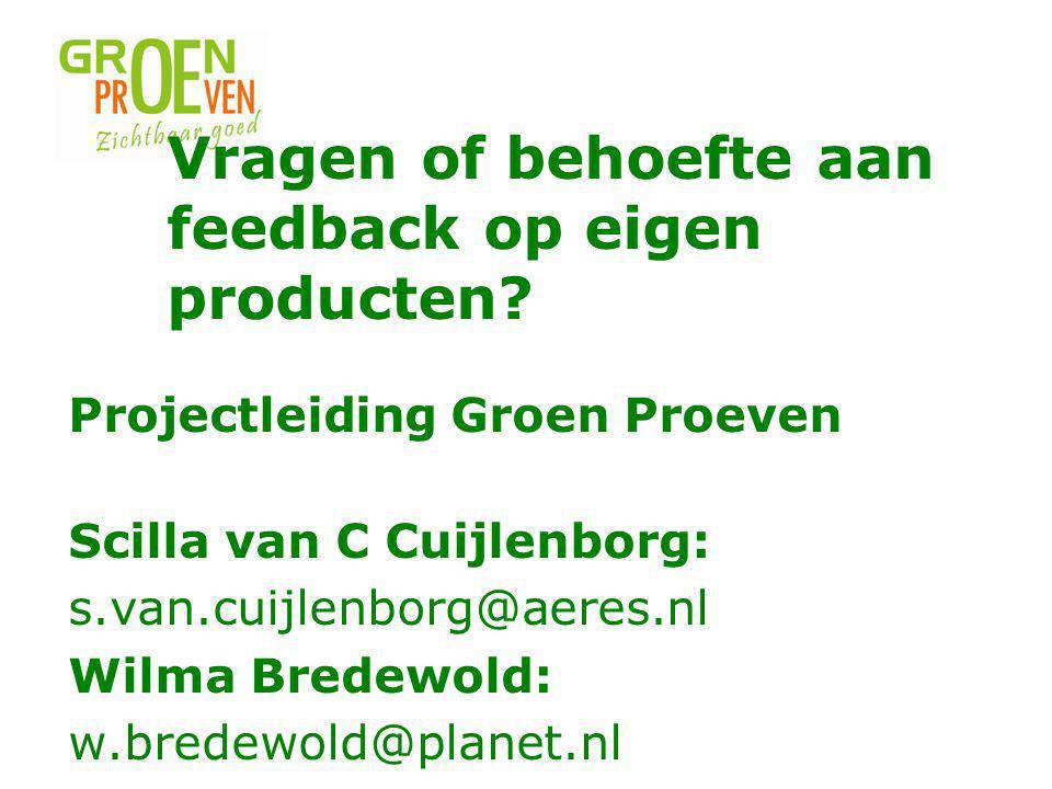 Projectleiding Groen Proeven Scilla van C Cuijlenborg: s.van.cuijlenborg@aeres.nl Wilma Bredewold: w.bredewold@planet.nl Vragen of behoefte aan feedback op eigen producten