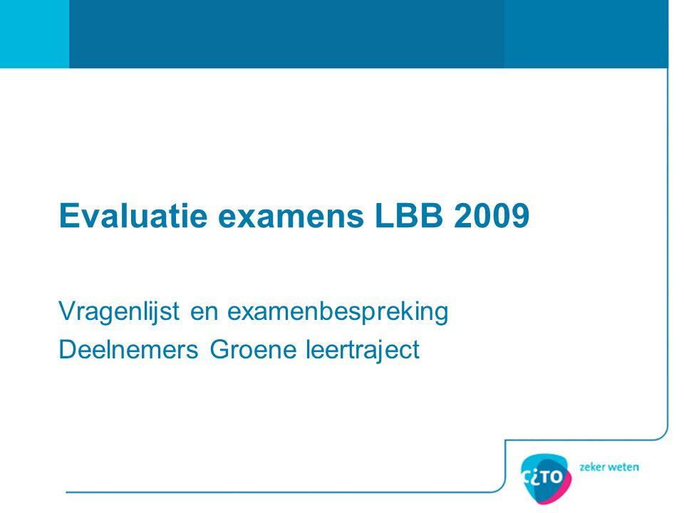 Evaluatie examens LBB 2009 Vragenlijst en examenbespreking Deelnemers Groene leertraject
