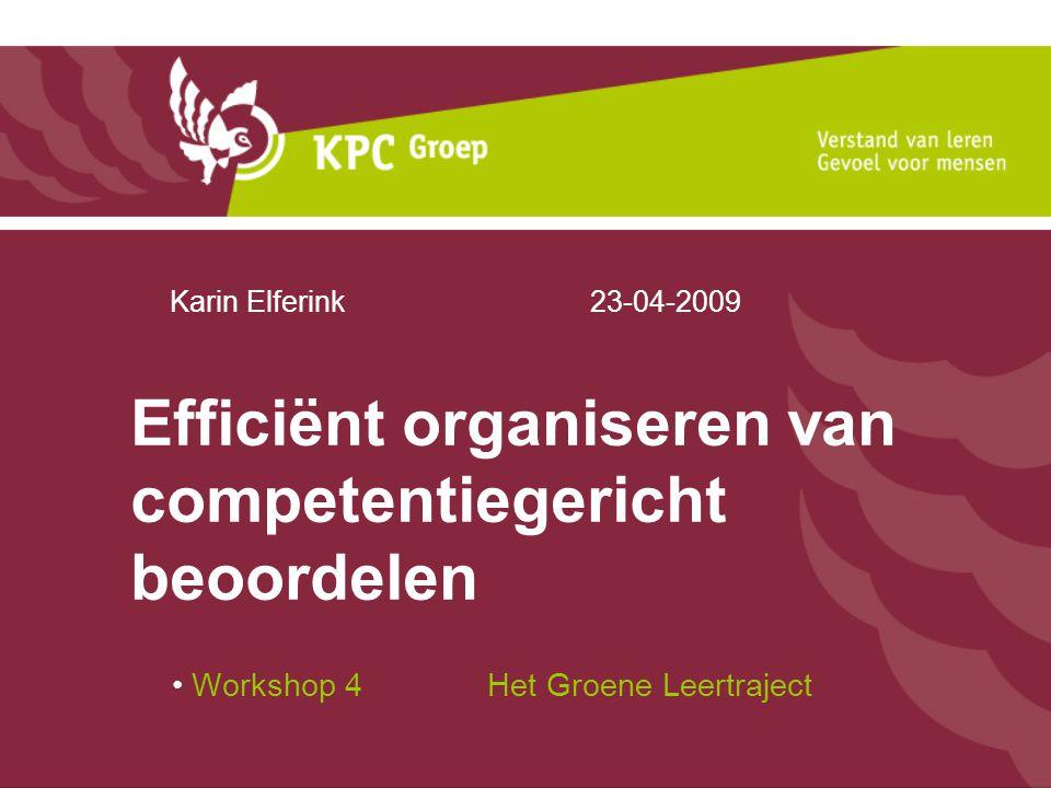 Efficiënt organiseren van competentiegericht beoordelen Workshop 4 Het Groene Leertraject Karin Elferink23-04-2009