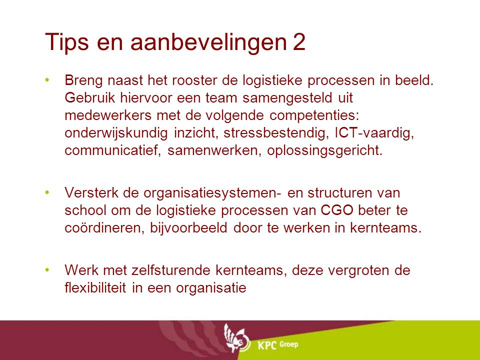 Tips en aanbevelingen 2 Breng naast het rooster de logistieke processen in beeld. Gebruik hiervoor een team samengesteld uit medewerkers met de volgen