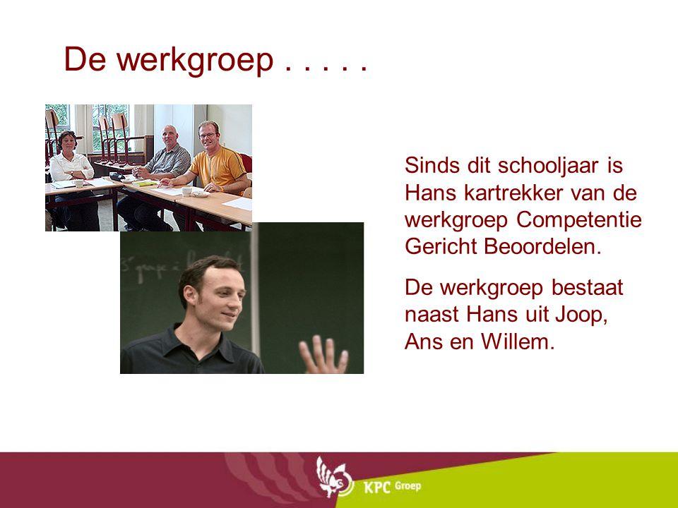 De werkgroep..... Sinds dit schooljaar is Hans kartrekker van de werkgroep Competentie Gericht Beoordelen. De werkgroep bestaat naast Hans uit Joop, A