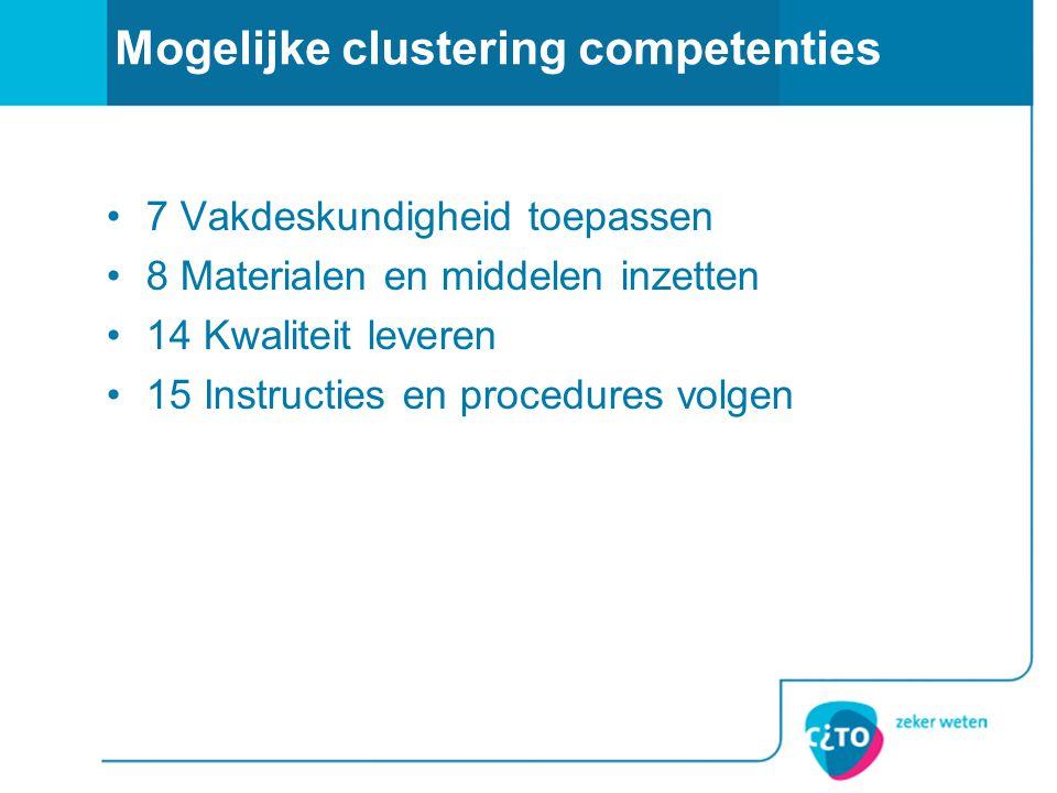 Mogelijke clustering competenties 7 Vakdeskundigheid toepassen 8 Materialen en middelen inzetten 14 Kwaliteit leveren 15 Instructies en procedures vol