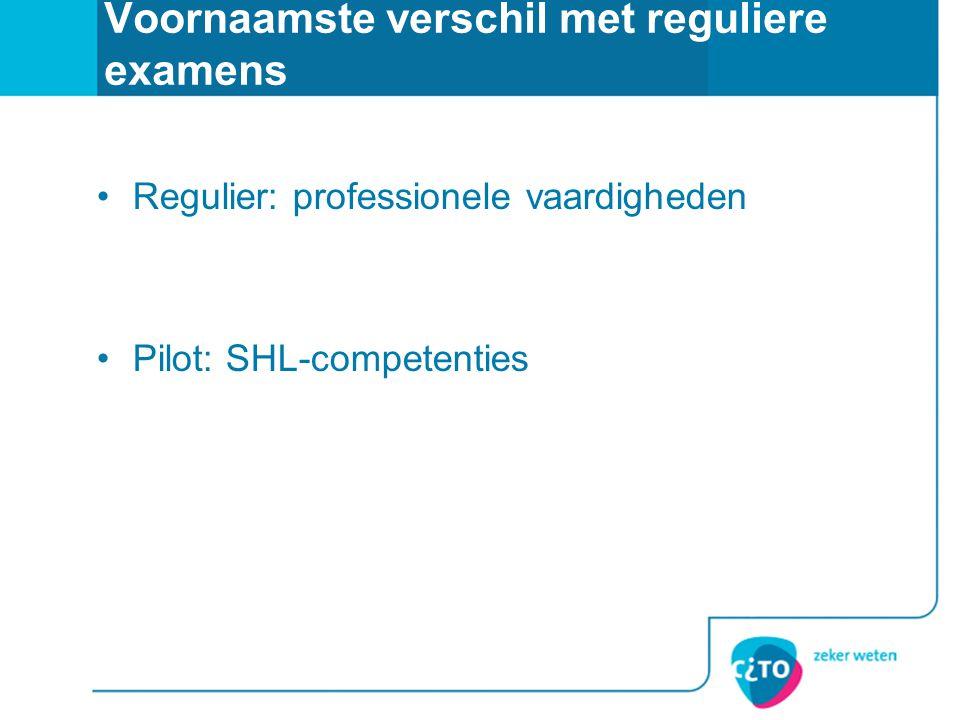 Voornaamste verschil met reguliere examens Regulier: professionele vaardigheden Pilot: SHL-competenties