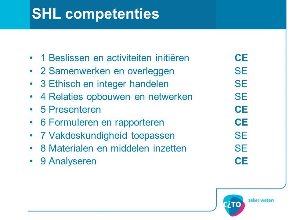 SHL competenties 1 Beslissen en activiteiten initiërenCE 2 Samenwerken en overleggenSE 3 Ethisch en integer handelenSE 4 Relaties opbouwen en netwerke