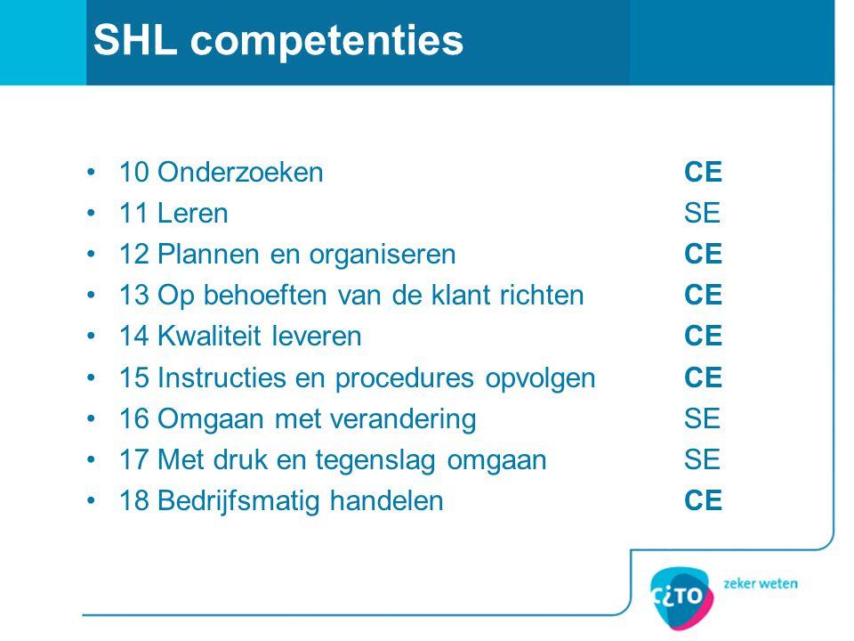 SHL competenties 10 OnderzoekenCE 11 LerenSE 12 Plannen en organiserenCE 13 Op behoeften van de klant richten CE 14 Kwaliteit leverenCE 15 Instructies