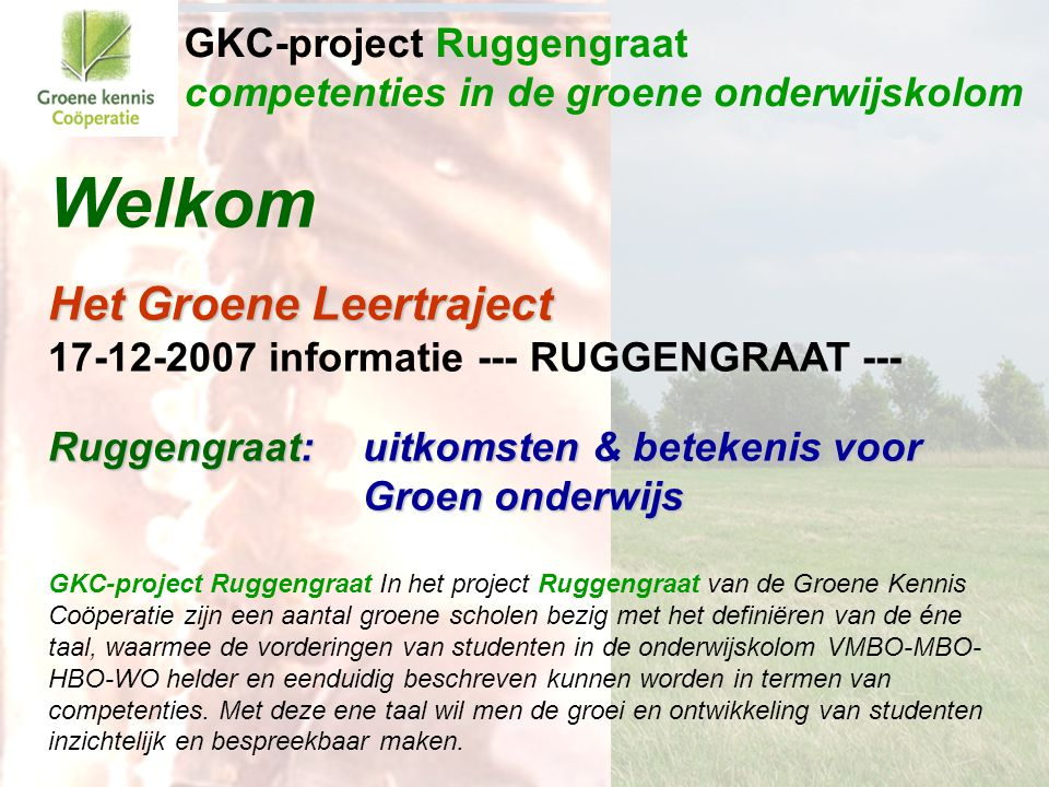 Projectteam en wervel-trekkers GKC-projectteam Voorzitter: Frank de Jong (Stoas Hogeschool & CAH) Ruggengraat met 4 wervels: –VMBO-wervel –MBO-wervel –HBO-wervel –WO-wervel