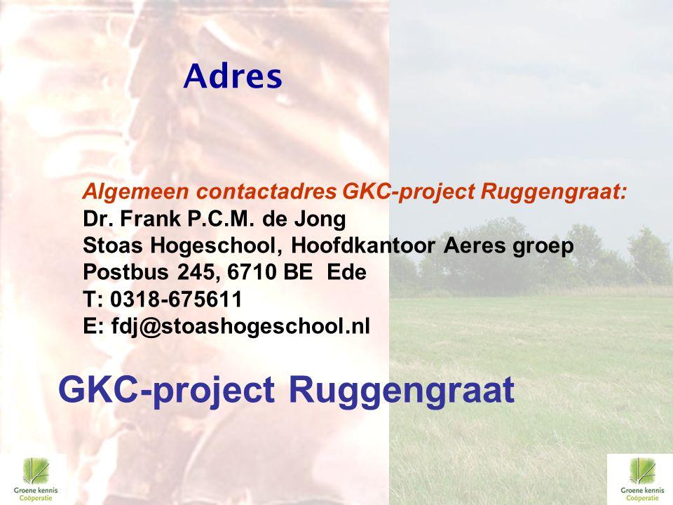 Algemeen contactadres GKC-project Ruggengraat: Dr. Frank P.C.M. de Jong Stoas Hogeschool, Hoofdkantoor Aeres groep Postbus 245, 6710 BE Ede T: 0318-67