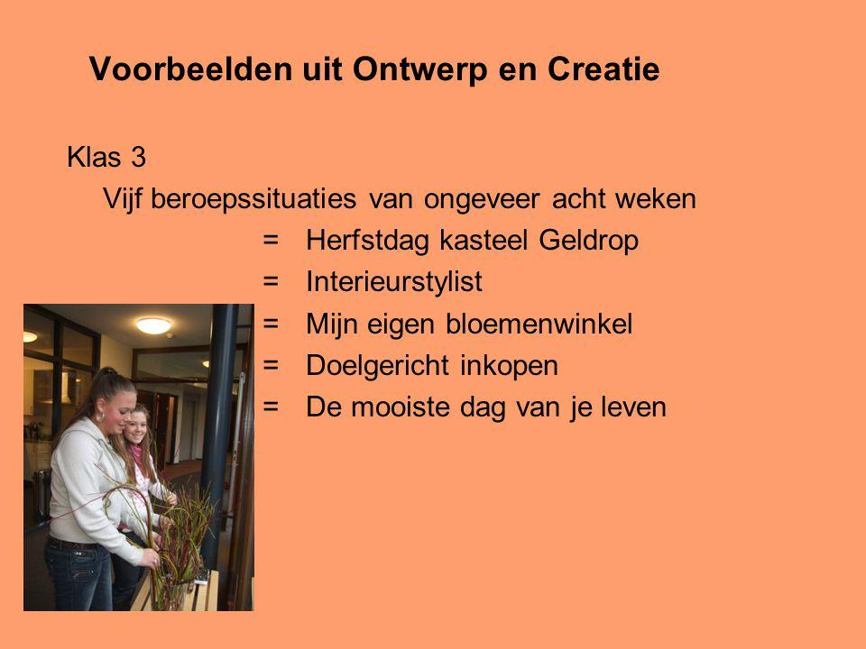 Voorbeelden uit Ontwerp en Creatie Klas 3 Vijf beroepssituaties van ongeveer acht weken =Herfstdag kasteel Geldrop =Interieurstylist =Mijn eigen bloemenwinkel =Doelgericht inkopen =De mooiste dag van je leven