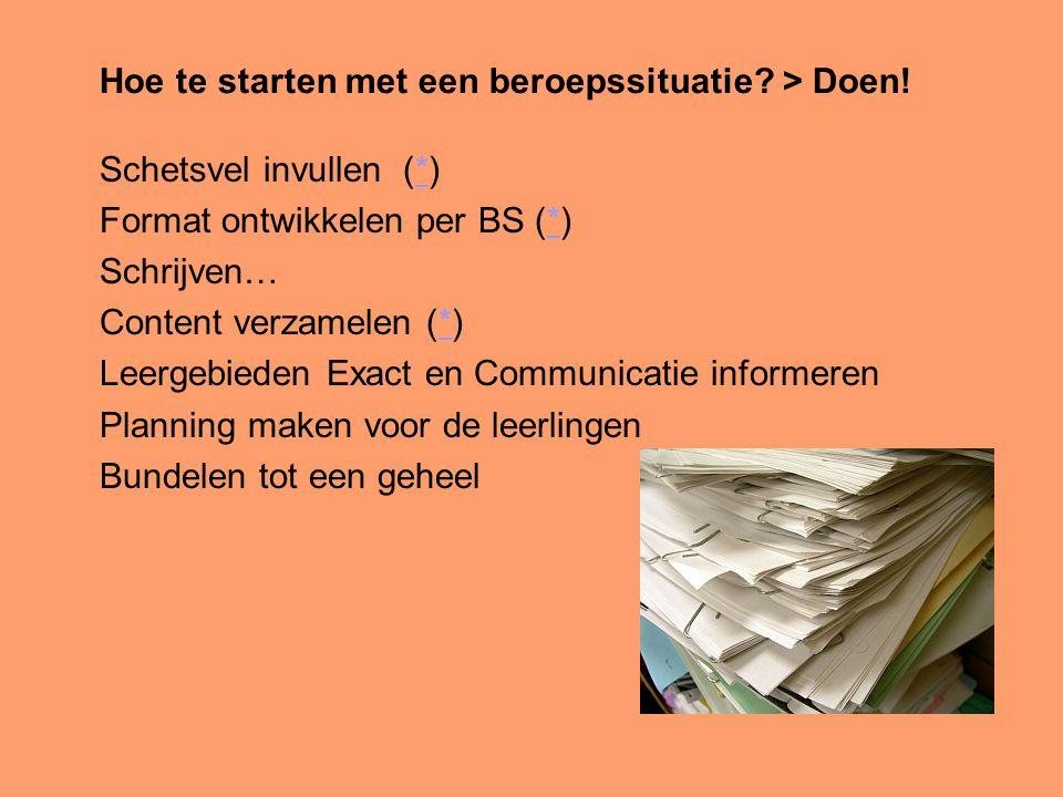 Hoe te starten met een beroepssituatie? > Doen! Schetsvel invullen (*)* Format ontwikkelen per BS (*)* Schrijven… Content verzamelen (*)* Leergebieden
