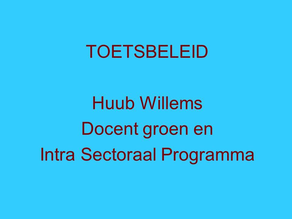TOETSBELEID Huub Willems Docent groen en Intra Sectoraal Programma