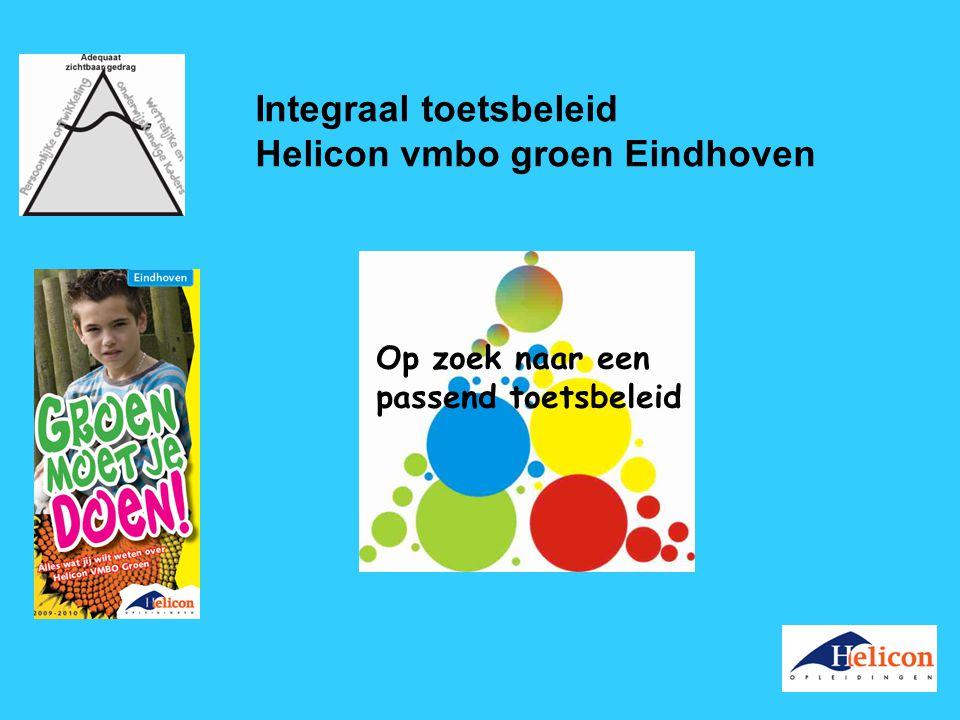 Integraal toetsbeleid Helicon vmbo groen Eindhoven Op zoek naar een passend toetsbeleid
