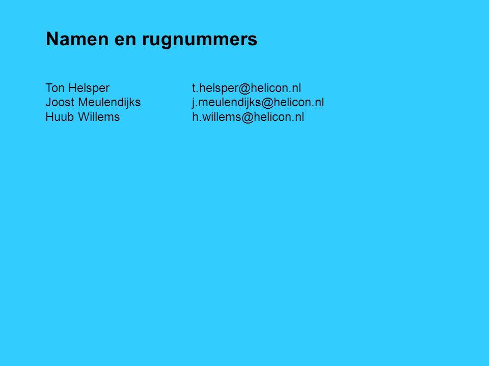 Namen en rugnummers Ton Helsper t.helsper@helicon.nl Joost Meulendijks j.meulendijks@helicon.nl Huub Willemsh.willems@helicon.nl