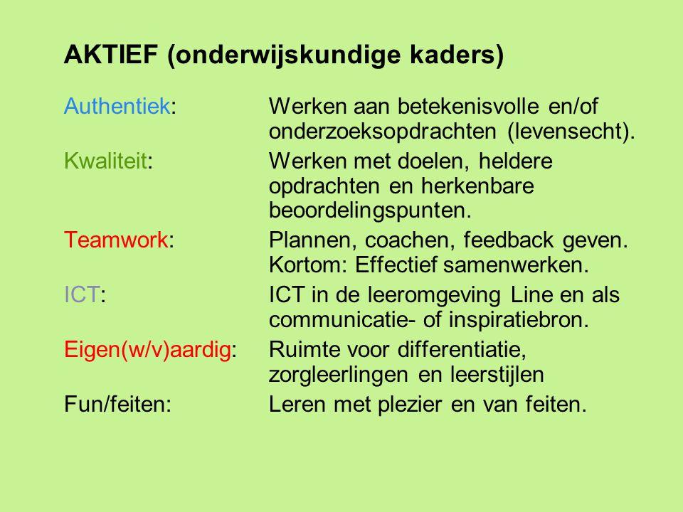 AKTIEF (onderwijskundige kaders) Authentiek: Werken aan betekenisvolle en/of onderzoeksopdrachten (levensecht). Kwaliteit:Werken met doelen, heldere o