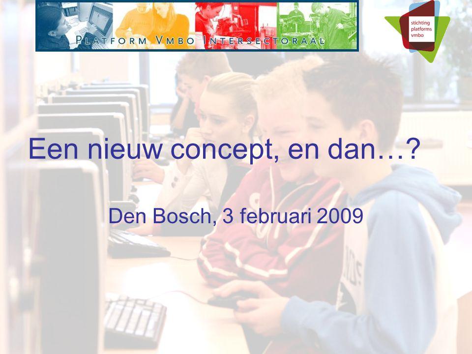 Een nieuw concept, en dan… Den Bosch, 3 februari 2009