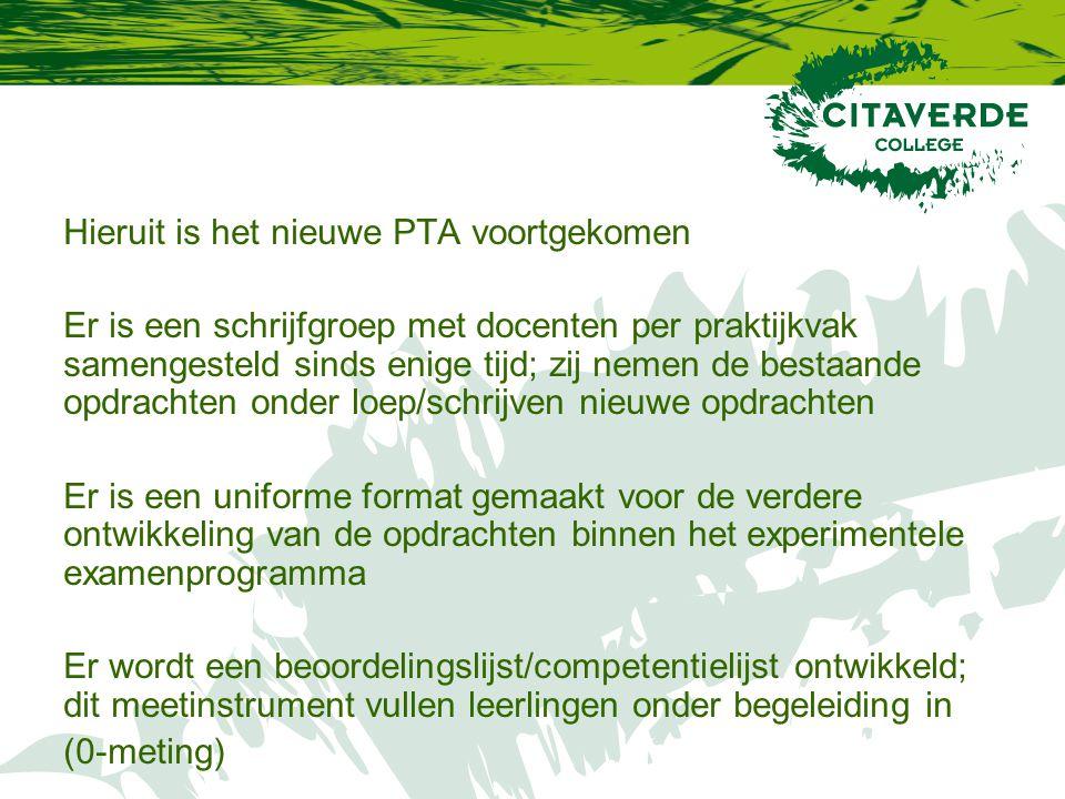 Hieruit is het nieuwe PTA voortgekomen Er is een schrijfgroep met docenten per praktijkvak samengesteld sinds enige tijd; zij nemen de bestaande opdra