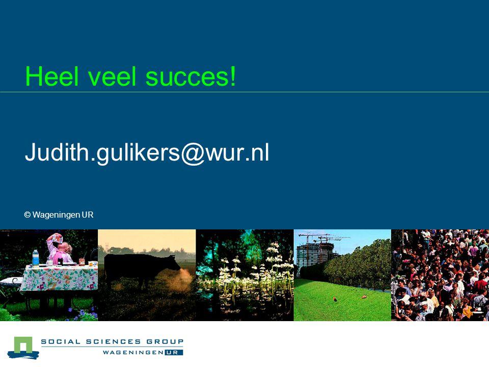 Heel veel succes! Judith.gulikers@wur.nl © Wageningen UR