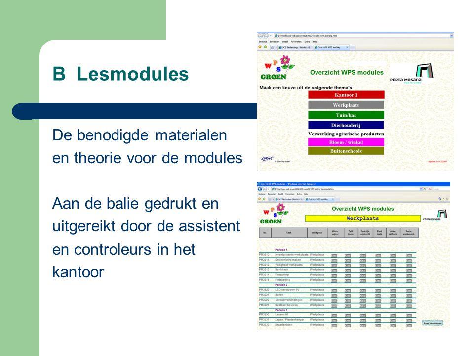 B Lesmodules De benodigde materialen en theorie voor de modules Aan de balie gedrukt en uitgereikt door de assistent en controleurs in het kantoor