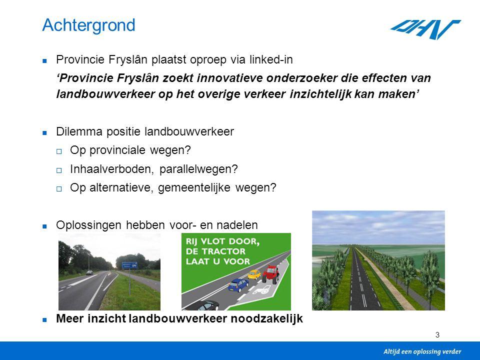 3 Achtergrond Provincie Fryslân plaatst oproep via linked-in 'Provincie Fryslân zoekt innovatieve onderzoeker die effecten van landbouwverkeer op het overige verkeer inzichtelijk kan maken' Dilemma positie landbouwverkeer  Op provinciale wegen.