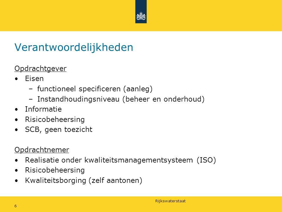 Rijkswaterstaat 6 Verantwoordelijkheden Opdrachtgever Eisen –functioneel specificeren (aanleg) –Instandhoudingsniveau (beheer en onderhoud) Informatie