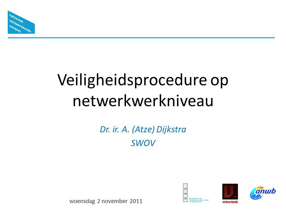 woensdag 2 november 2011 Veiligheidsprocedure op netwerkwerkniveau Dr. ir. A. (Atze) Dijkstra SWOV