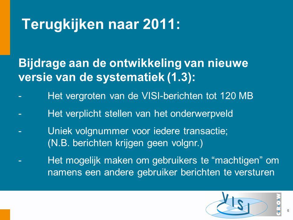 Terugkijken naar 2011: Bijdrage aan de ontwikkeling van nieuwe versie van de systematiek (1.3): - Het vergroten van de VISI-berichten tot 120 MB -Het verplicht stellen van het onderwerpveld - Uniek volgnummer voor iedere transactie; (N.B.