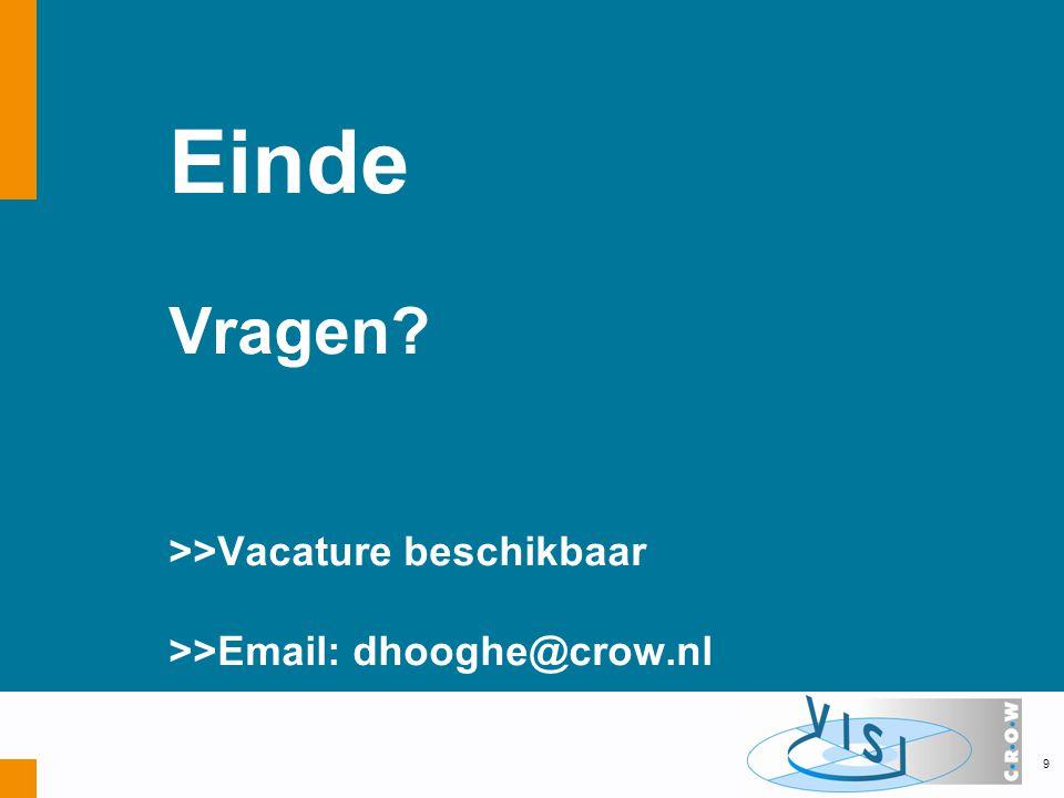Einde Vragen >>Vacature beschikbaar >>Email: dhooghe@crow.nl 9