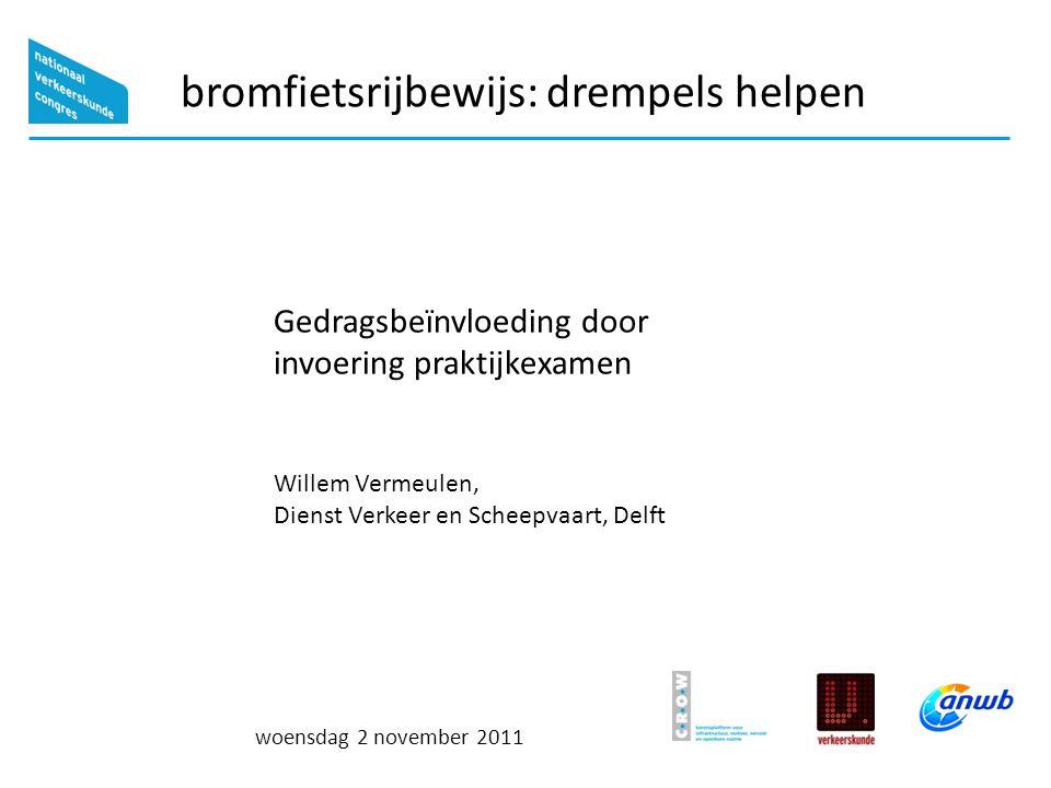 woensdag 2 november 2011 bromfietsrijbewijs: drempels helpen Gedragsbeïnvloeding door invoering praktijkexamen Willem Vermeulen, Dienst Verkeer en Scheepvaart, Delft