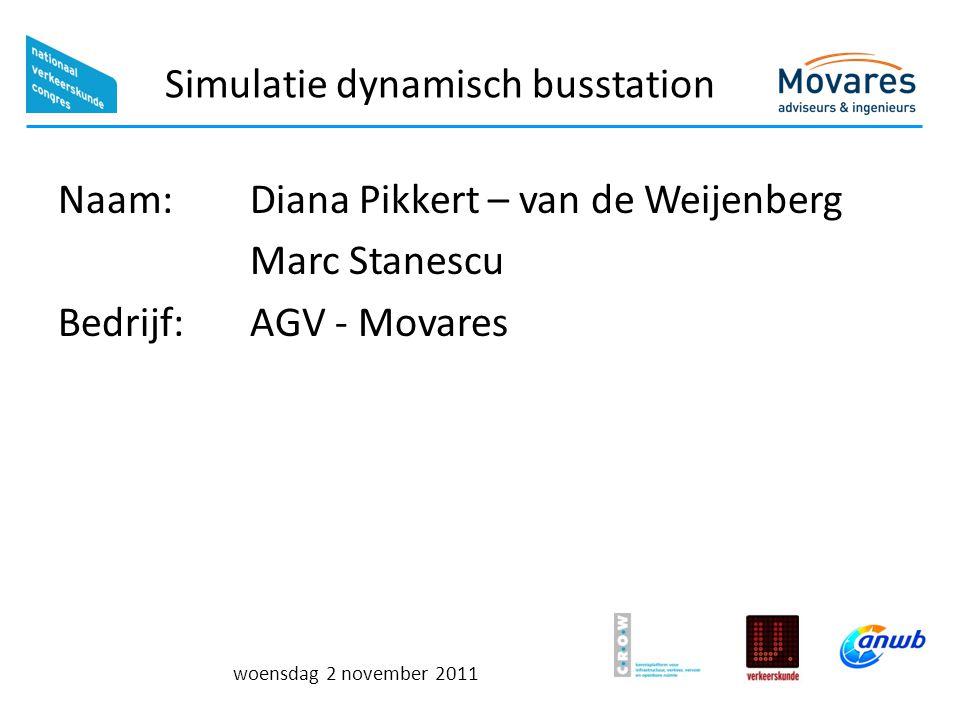 woensdag 2 november 2011 Simulatie dynamisch busstation Naam: Diana Pikkert – van de Weijenberg Marc Stanescu Bedrijf: AGV - Movares