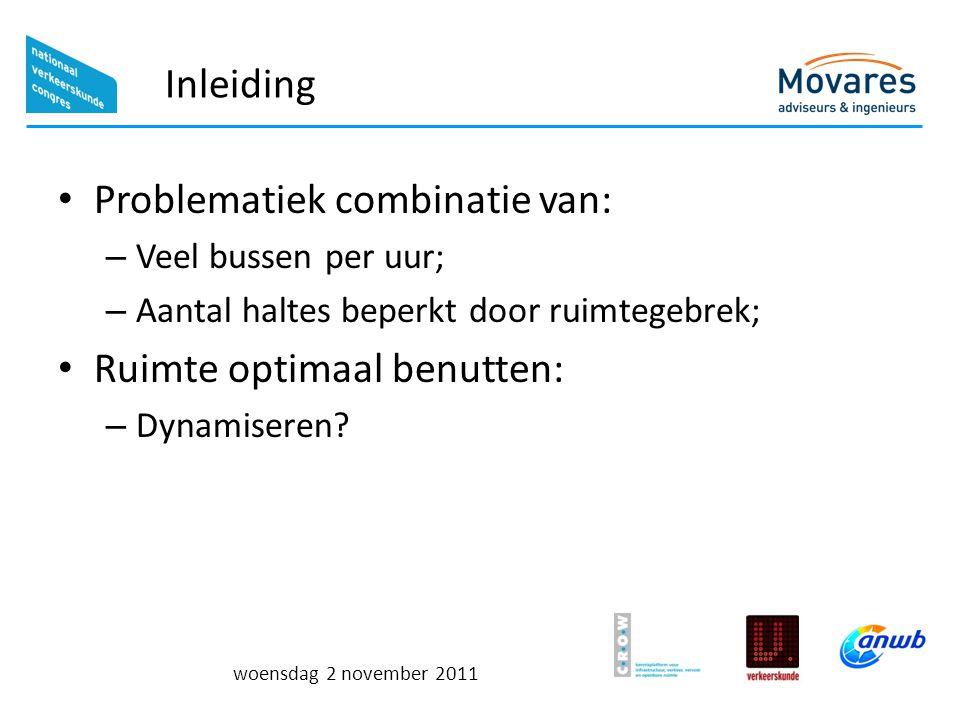 woensdag 2 november 2011 Inleiding Problematiek combinatie van: – Veel bussen per uur; – Aantal haltes beperkt door ruimtegebrek; Ruimte optimaal benu