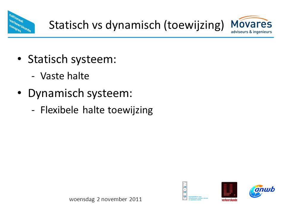 woensdag 2 november 2011 Statisch vs dynamisch (toewijzing) Statisch systeem: -Vaste halte Dynamisch systeem: -Flexibele halte toewijzing