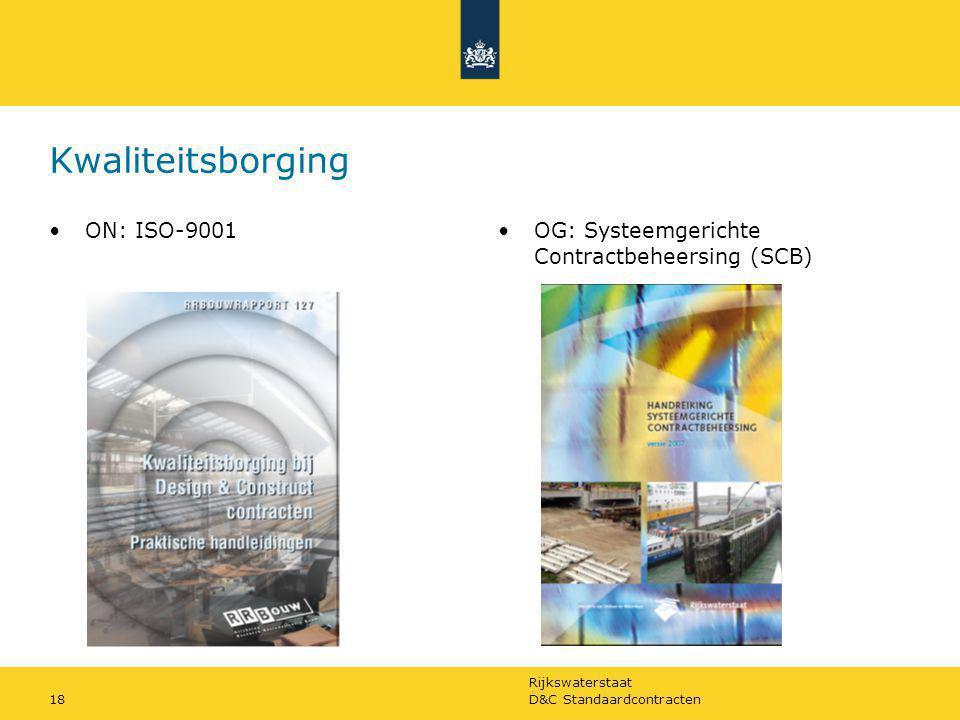 Rijkswaterstaat D&C Standaardcontracten18 Kwaliteitsborging ON: ISO-9001OG: Systeemgerichte Contractbeheersing (SCB)