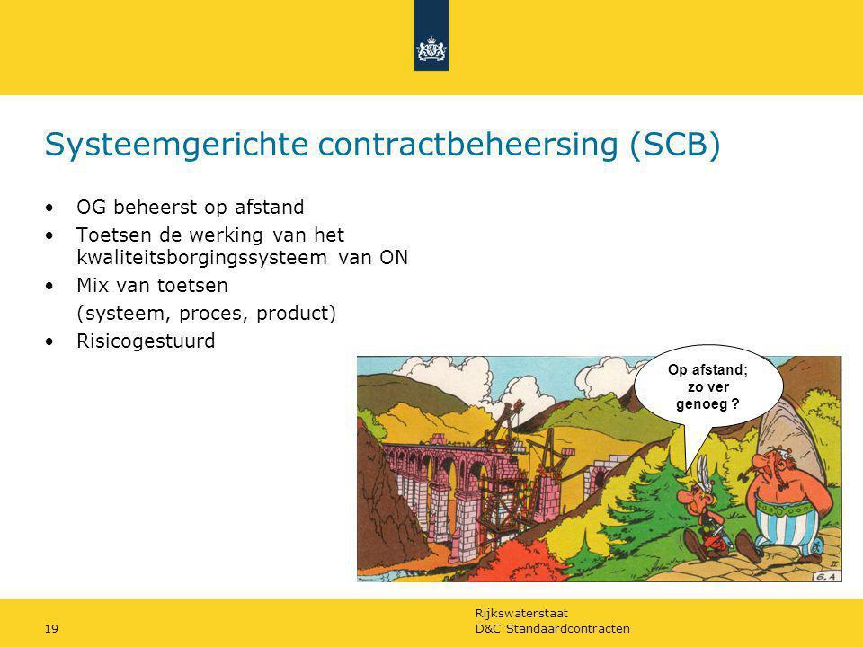 Rijkswaterstaat D&C Standaardcontracten19 Systeemgerichte contractbeheersing (SCB) OG beheerst op afstand Toetsen de werking van het kwaliteitsborging