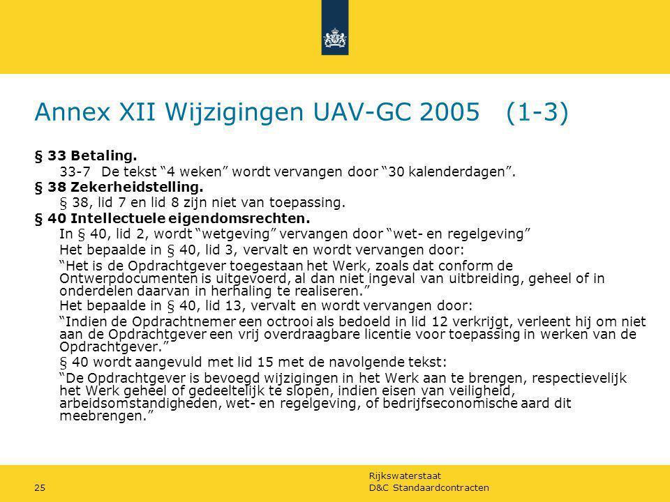 """Rijkswaterstaat D&C Standaardcontracten25 Annex XII Wijzigingen UAV-GC 2005 (1-3) § 33 Betaling. 33-7De tekst """"4 weken"""" wordt vervangen door """"30 kalen"""