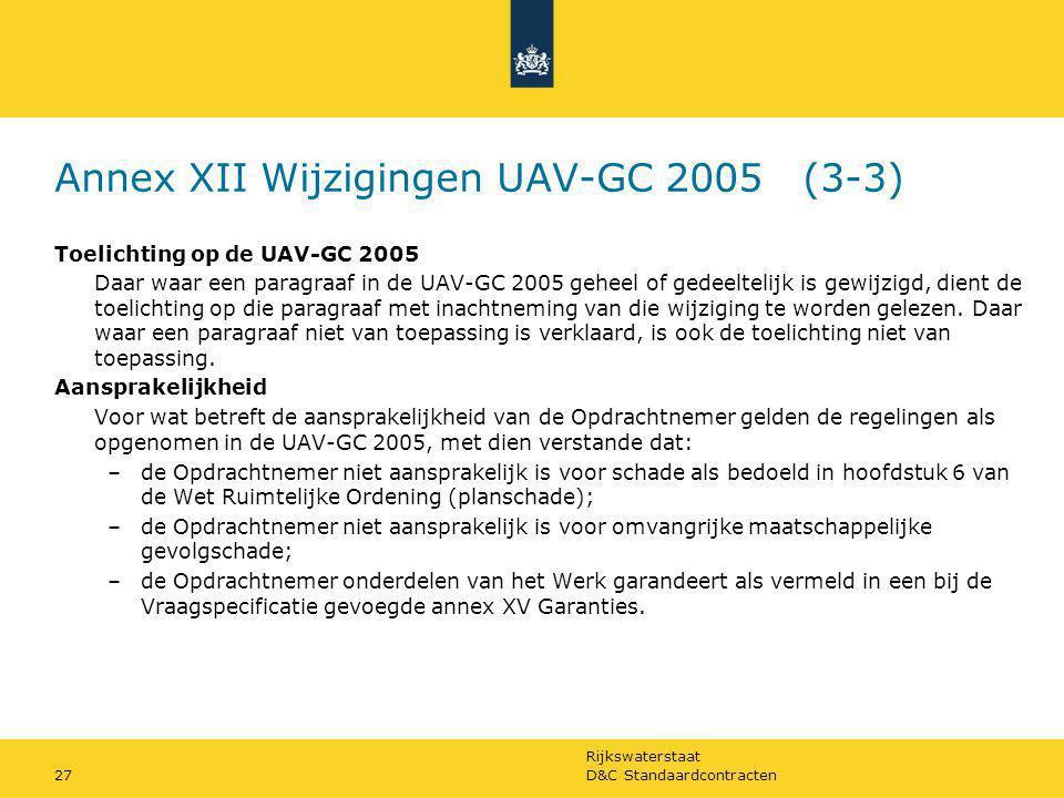 Rijkswaterstaat D&C Standaardcontracten27 Annex XII Wijzigingen UAV-GC 2005 (3-3) Toelichting op de UAV-GC 2005 Daar waar een paragraaf in de UAV-GC 2