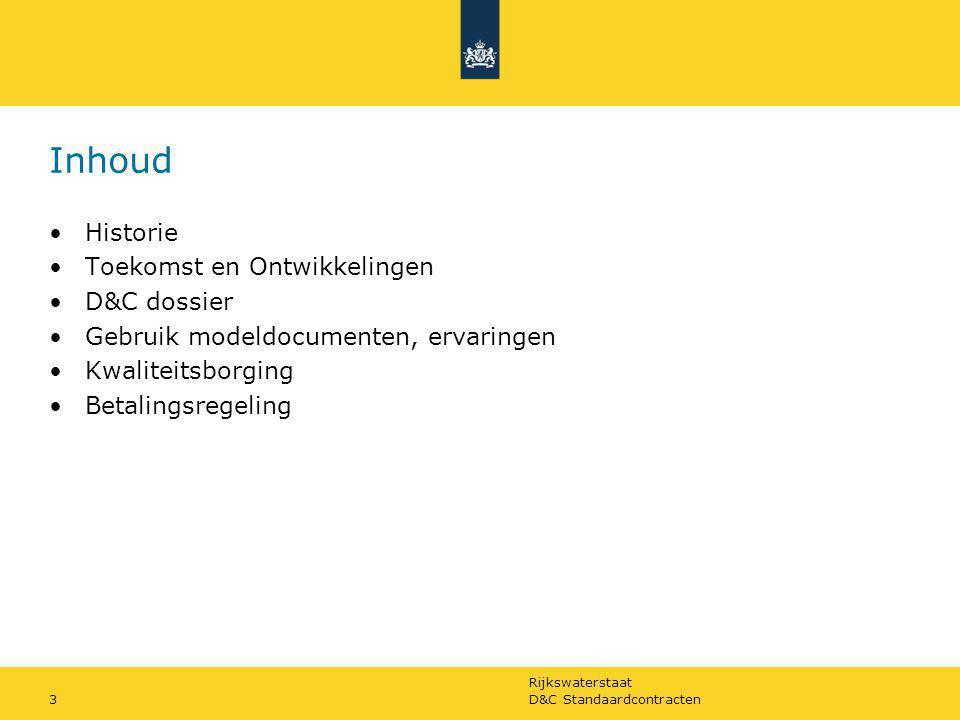 Rijkswaterstaat D&C Standaardcontracten3 Inhoud Historie Toekomst en Ontwikkelingen D&C dossier Gebruik modeldocumenten, ervaringen Kwaliteitsborging