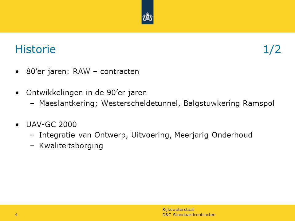 Rijkswaterstaat D&C Standaardcontracten5 Historie2/2 Ondernemingsplan RWS 2004-2008 –meer kwaliteit met minder mensen –POG –Markt, tenzij … Corporate inkoopstrategie 2004 –vast onderhoud: Prestatiecontracten –variabel onderhoud: E&C-contracten –aanleg, groot onderhoud: D&C-contracten