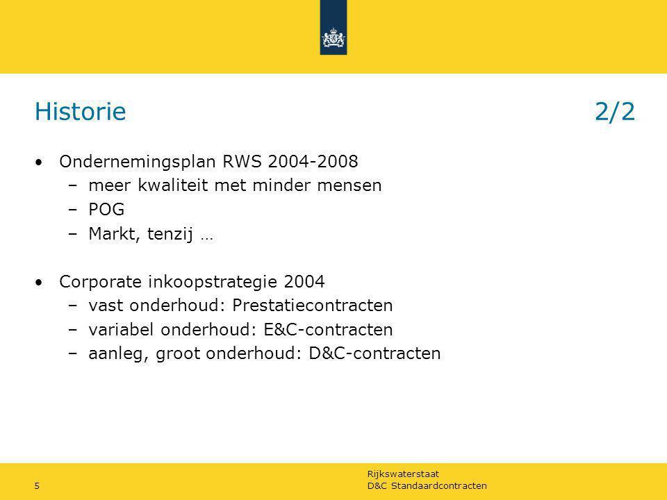 Rijkswaterstaat D&C Standaardcontracten5 Historie2/2 Ondernemingsplan RWS 2004-2008 –meer kwaliteit met minder mensen –POG –Markt, tenzij … Corporate