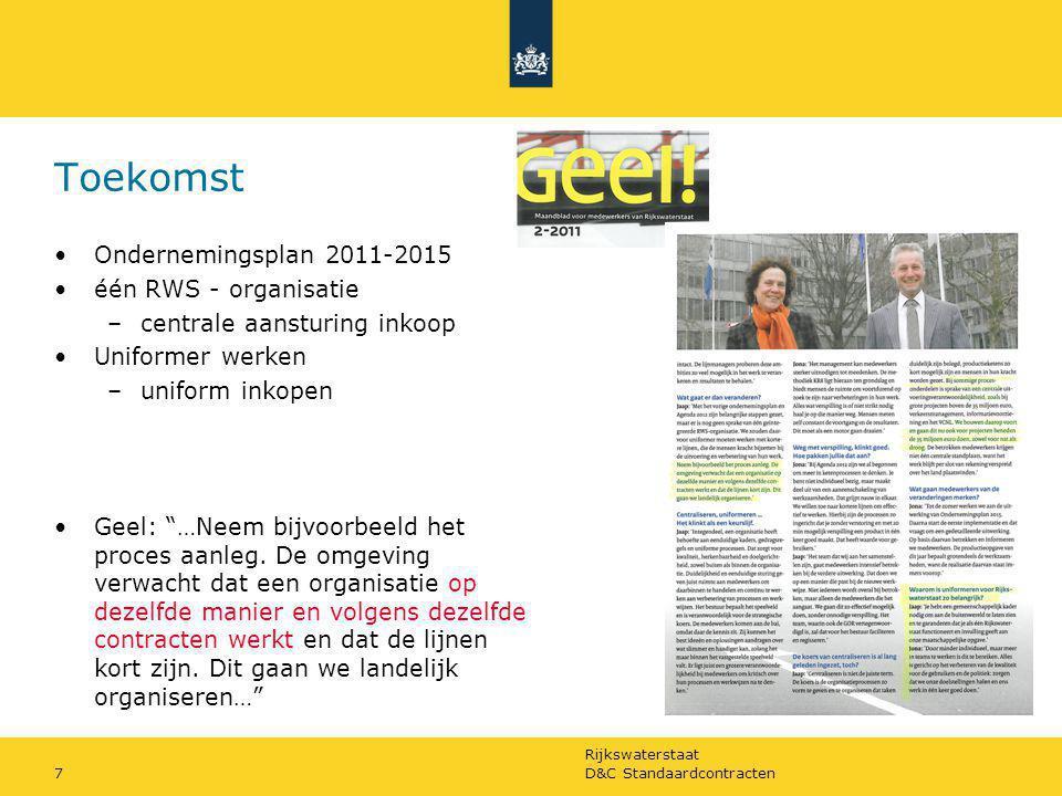 Rijkswaterstaat D&C Standaardcontracten7 Toekomst Ondernemingsplan 2011-2015 één RWS - organisatie –centrale aansturing inkoop Uniformer werken –unifo