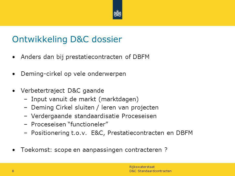 Rijkswaterstaat D&C Standaardcontracten8 Ontwikkeling D&C dossier Anders dan bij prestatiecontracten of DBFM Deming-cirkel op vele onderwerpen Verbete