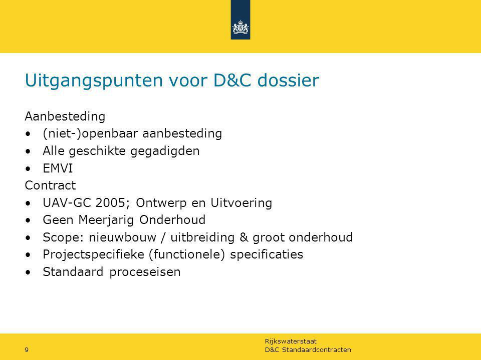 Rijkswaterstaat D&C Standaardcontracten9 Uitgangspunten voor D&C dossier Aanbesteding (niet-)openbaar aanbesteding Alle geschikte gegadigden EMVI Cont