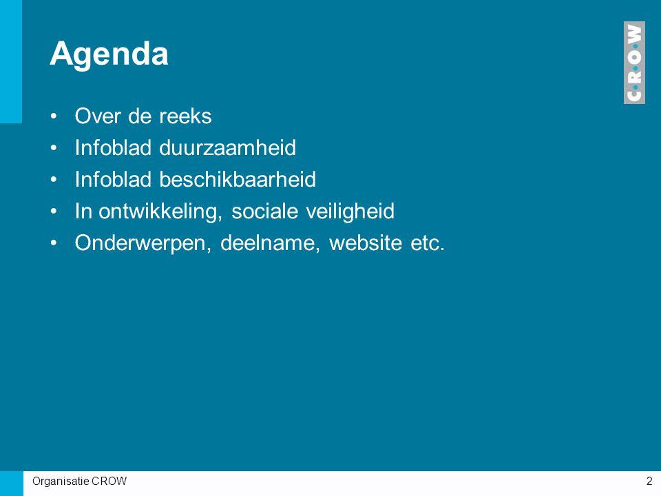 Organisatie CROW2 Agenda Over de reeks Infoblad duurzaamheid Infoblad beschikbaarheid In ontwikkeling, sociale veiligheid Onderwerpen, deelname, website etc.