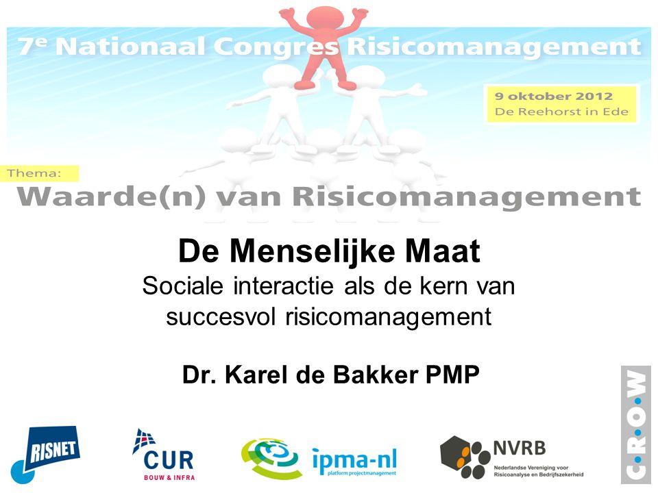 De Menselijke Maat Sociale interactie als de kern van succesvol risicomanagement Dr. Karel de Bakker PMP
