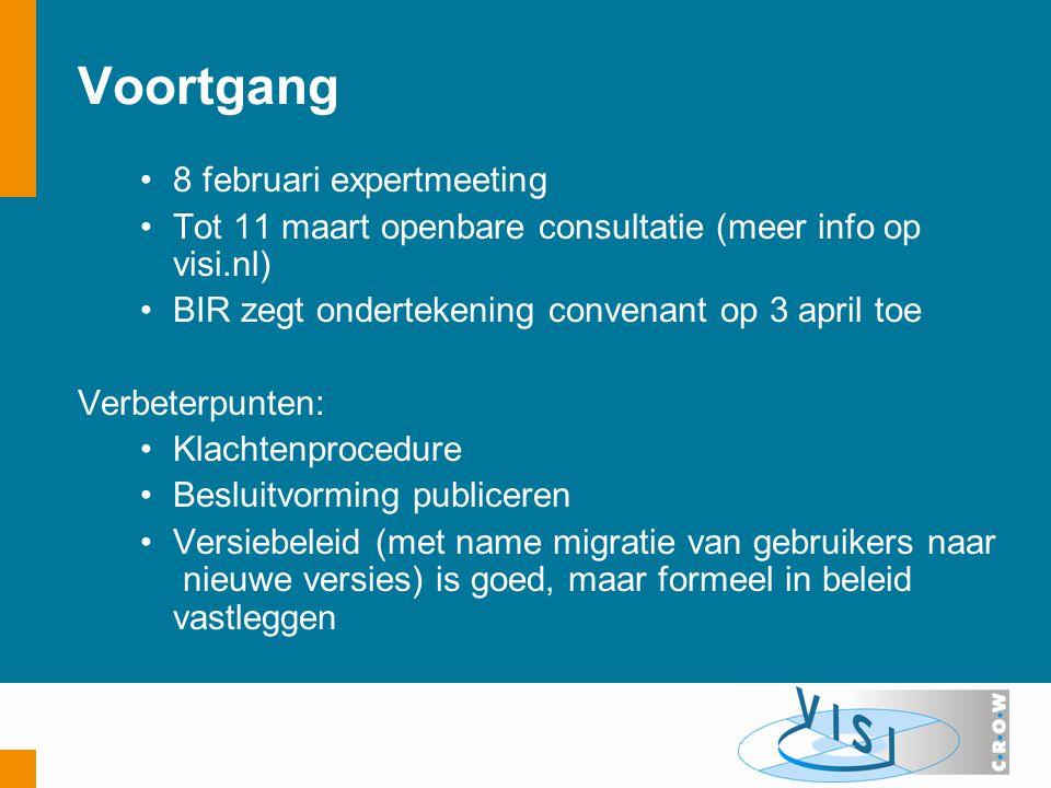Voortgang 8 februari expertmeeting Tot 11 maart openbare consultatie (meer info op visi.nl) BIR zegt ondertekening convenant op 3 april toe Verbeterpunten: Klachtenprocedure Besluitvorming publiceren Versiebeleid (met name migratie van gebruikers naar nieuwe versies) is goed, maar formeel in beleid vastleggen