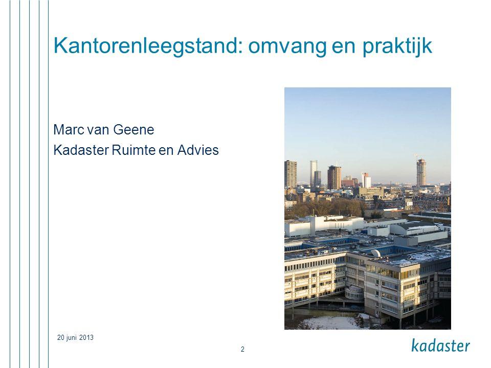 20 juni 2013 2 Kantorenleegstand: omvang en praktijk Marc van Geene Kadaster Ruimte en Advies