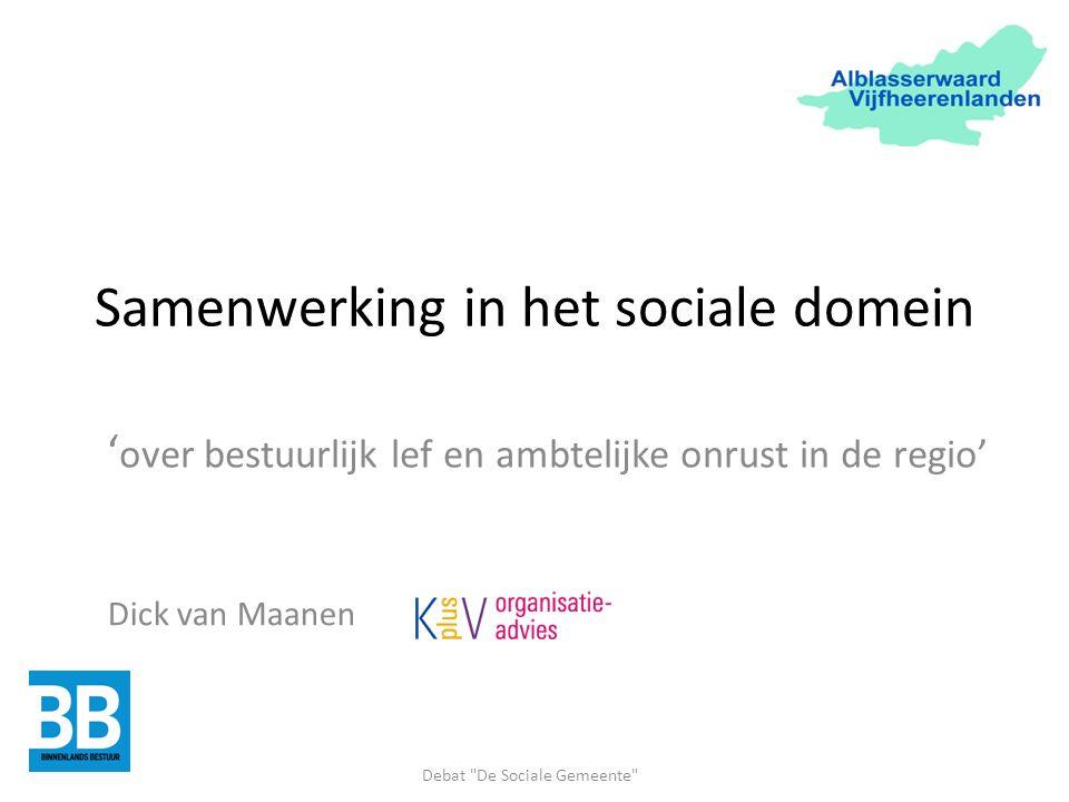 Samenwerking in het sociale domein ' over bestuurlijk lef en ambtelijke onrust in de regio' Debat De Sociale Gemeente Dick van Maanen
