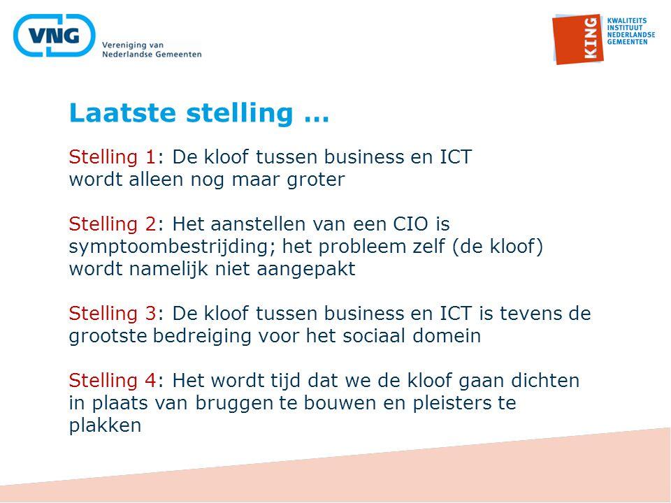 Laatste stelling … Stelling 1: De kloof tussen business en ICT wordt alleen nog maar groter Stelling 2: Het aanstellen van een CIO is symptoombestrijd