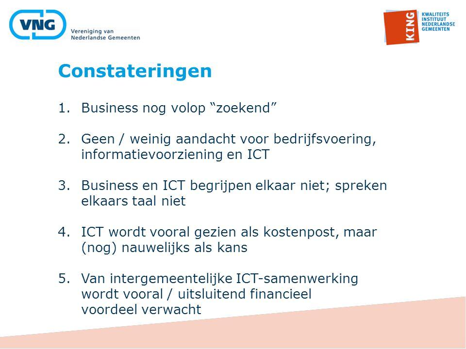 """Constateringen 1.Business nog volop """"zoekend"""" 2.Geen / weinig aandacht voor bedrijfsvoering, informatievoorziening en ICT 3.Business en ICT begrijpen"""
