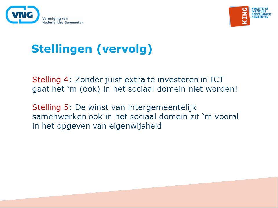Stellingen (vervolg) Stelling 4: Zonder juist extra te investeren in ICT gaat het 'm (ook) in het sociaal domein niet worden! Stelling 5: De winst van