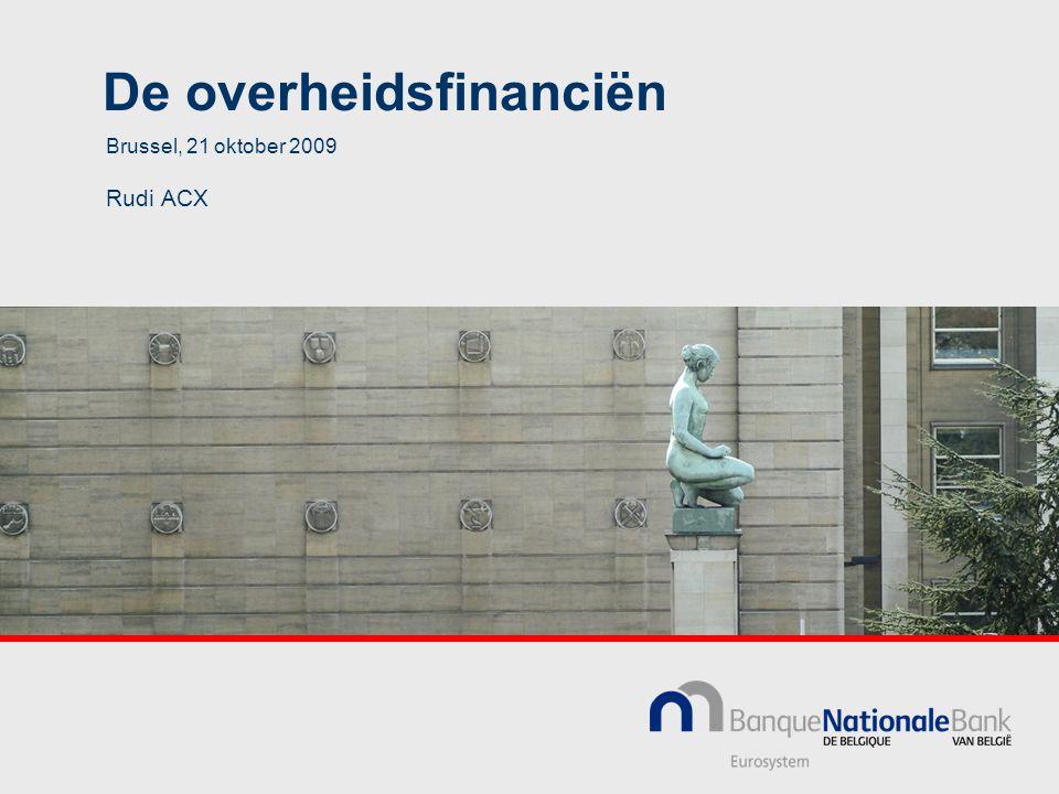 De overheidsfinanciën Brussel, 21 oktober 2009 Rudi ACX