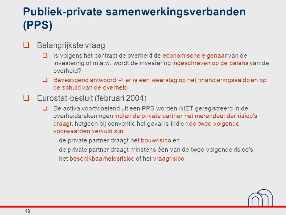 Publiek-private samenwerkingsverbanden (PPS)  Belangrijkste vraag  Is volgens het contract de overheid de economische eigenaar van de investering of